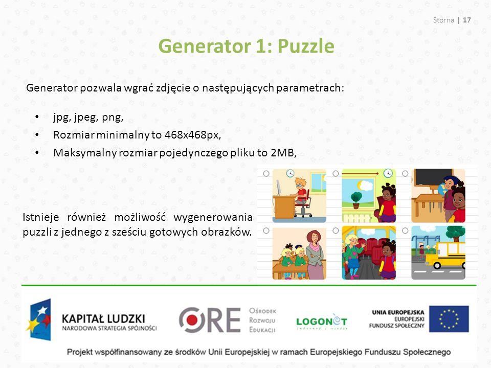 Storna | 17 Generator pozwala wgrać zdjęcie o następujących parametrach: Generator 1: Puzzle jpg, jpeg, png, Rozmiar minimalny to 468x468px, Maksymalny rozmiar pojedynczego pliku to 2MB, Istnieje również możliwość wygenerowania puzzli z jednego z sześciu gotowych obrazków.