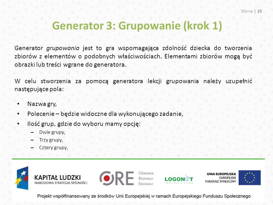 Storna | 23 Generator 3: Grupowanie (krok 1) Generator grupowania jest to gra wspomagająca zdolność dziecka do tworzenia zbiorów z elementów o podobnych właściwościach.