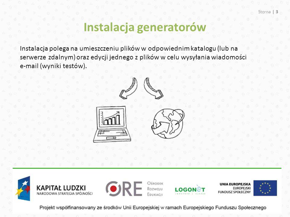 Instalacja generatorów Instalacja polega na umieszczeniu plików w odpowiednim katalogu (lub na serwerze zdalnym) oraz edycji jednego z plików w celu wysyłania wiadomości e-mail (wyniki testów).