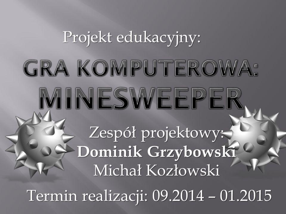 Projekt edukacyjny: Termin realizacji: 09.2014 – 01.2015 Zespół projektowy: Dominik Grzybowski Michał Kozłowski