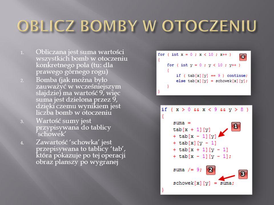 1. Obliczana jest suma wartości wszystkich bomb w otoczeniu konkretnego pola (tu: dla prawego górnego rogu) 2. Bomba (jak można było zauważyć w wcześn