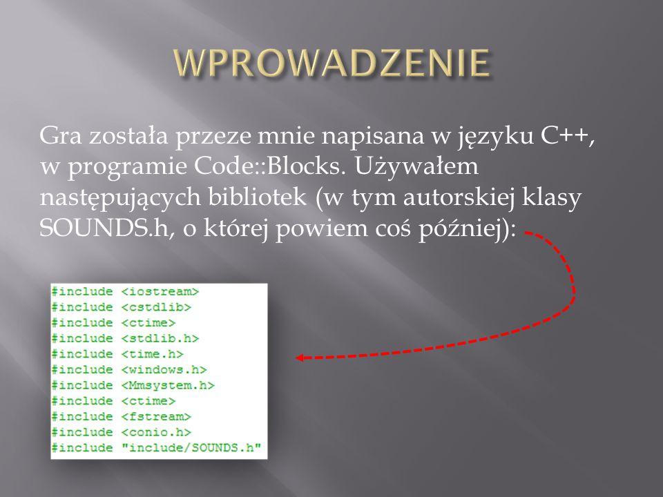 Gra została przeze mnie napisana w języku C++, w programie Code::Blocks. Używałem następujących bibliotek (w tym autorskiej klasy SOUNDS.h, o której p
