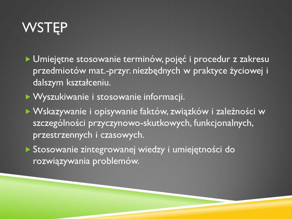 WSTĘP  Umiejętne stosowanie terminów, pojęć i procedur z zakresu przedmiotów mat.-przyr.