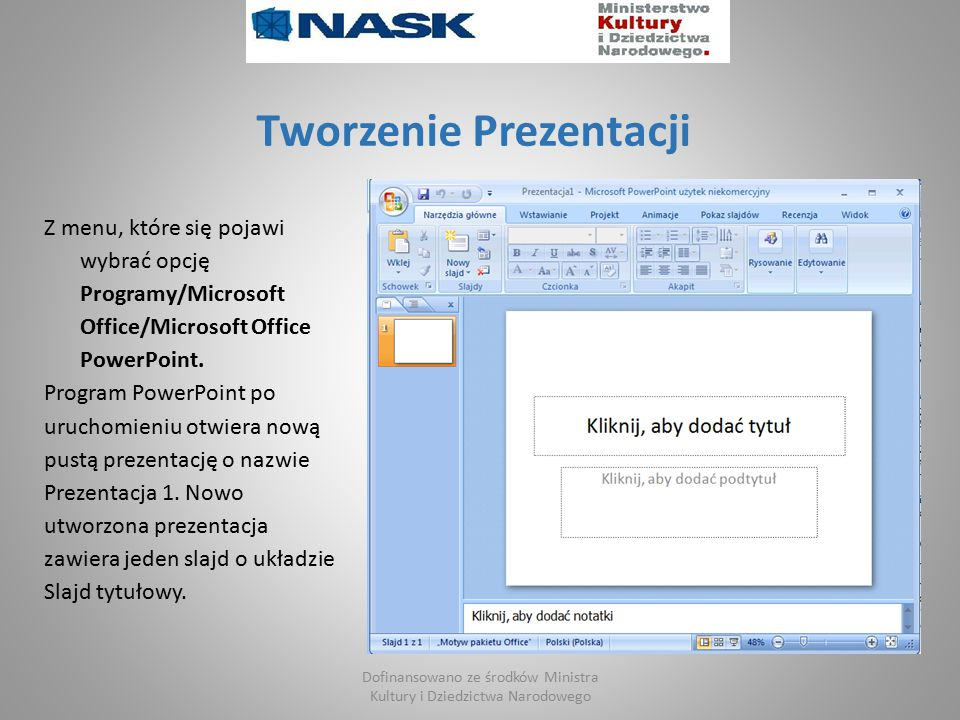 Tworzenie Prezentacji Z menu, które się pojawi wybrać opcję Programy/Microsoft Office/Microsoft Office PowerPoint.
