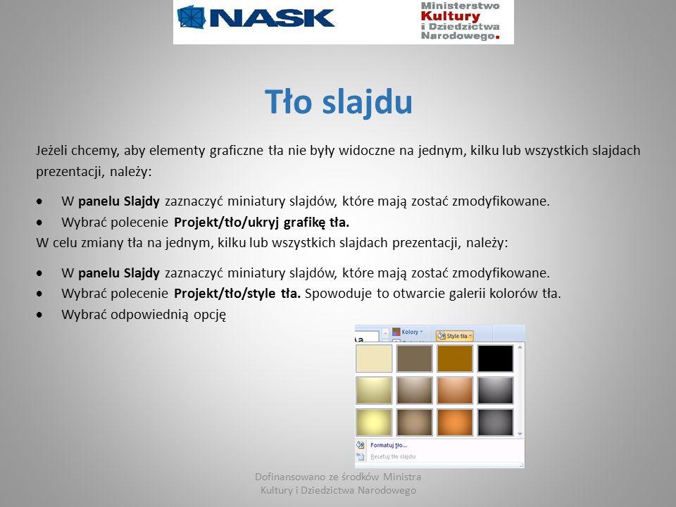 Tło slajdu Jeżeli chcemy, aby elementy graficzne tła nie były widoczne na jednym, kilku lub wszystkich slajdach prezentacji, należy:  W panelu Slajdy zaznaczyć miniatury slajdów, które mają zostać zmodyfikowane.
