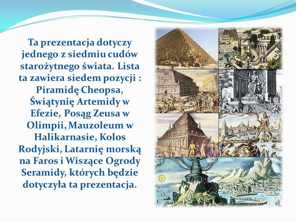Ta prezentacja dotyczy jednego z siedmiu cudów starożytnego świata. Lista ta zawiera siedem pozycji : Piramidę Cheopsa, Świątynię Artemidy w Efezie, P