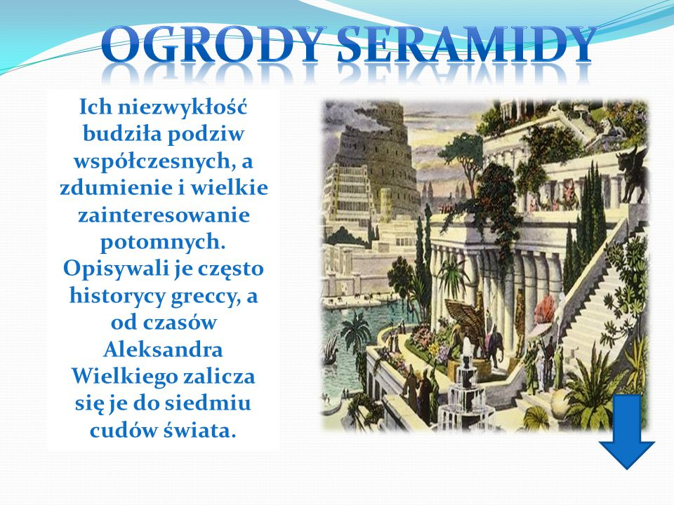 Ich niezwykłość budziła podziw współczesnych, a zdumienie i wielkie zainteresowanie potomnych. Opisywali je często historycy greccy, a od czasów Aleks