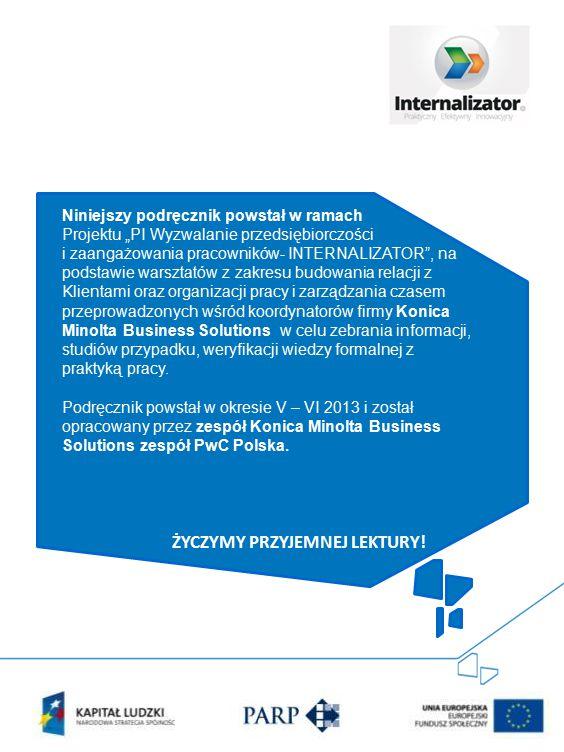 """ŻYCZYMY PRZYJEMNEJ LEKTURY! Niniejszy podręcznik powstał w ramach Projektu """"PI Wyzwalanie przedsiębiorczości i zaangażowania pracowników- INTERNALIZAT"""