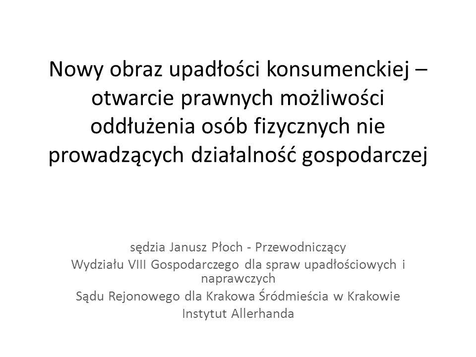 Nowy obraz upadłości konsumenckiej – otwarcie prawnych możliwości oddłużenia osób fizycznych nie prowadzących działalność gospodarczej sędzia Janusz P