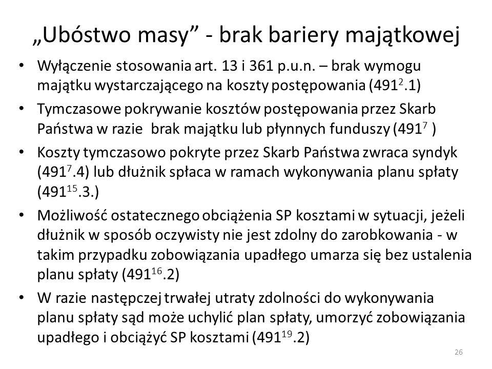 """""""Ubóstwo masy"""" - brak bariery majątkowej Wyłączenie stosowania art. 13 i 361 p.u.n. – brak wymogu majątku wystarczającego na koszty postępowania (491"""