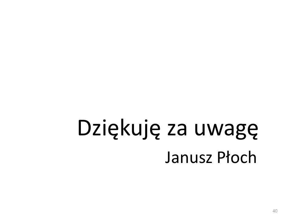 Dziękuję za uwagę Janusz Płoch 40
