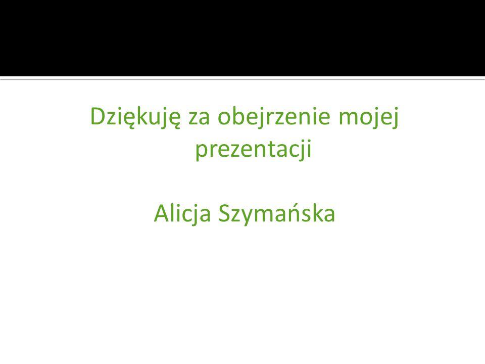 Dziękuję za obejrzenie mojej prezentacji Alicja Szymańska