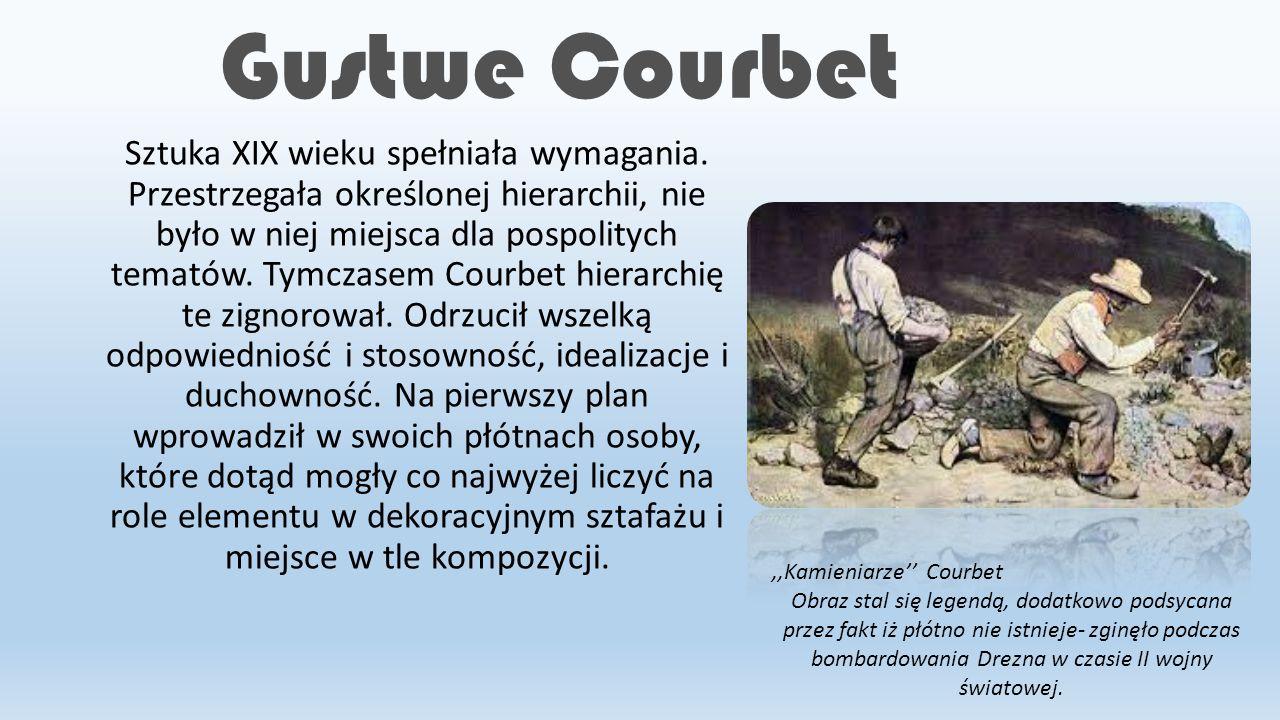 Gustwe Courbet Sztuka XIX wieku spełniała wymagania. Przestrzegała określonej hierarchii, nie było w niej miejsca dla pospolitych tematów. Tymczasem C