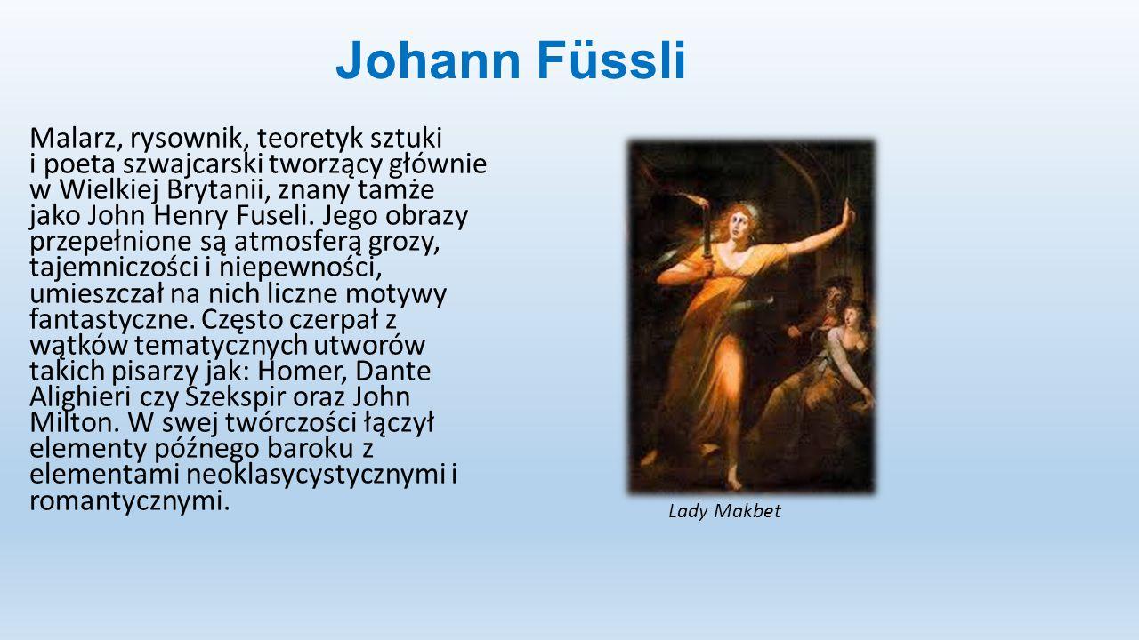 Johann Füssli Malarz, rysownik, teoretyk sztuki i poeta szwajcarski tworzący głównie w Wielkiej Brytanii, znany tamże jako John Henry Fuseli. Jego obr