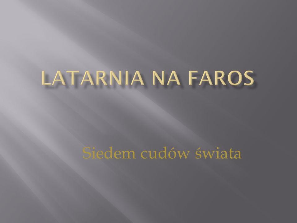  7 cudów świata  Historia powstania  Funkcja Latarni  Na przestrzeni wieków  Reforma Latarni  Nowoczesna Latarnia na Faros  Latarnia na filmie