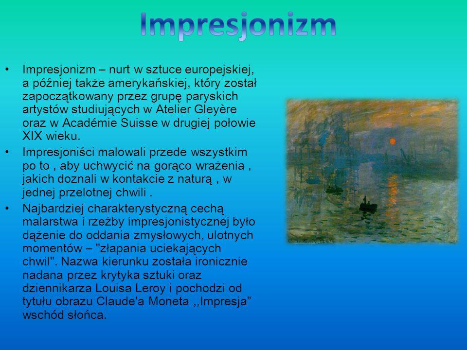 Impresjonizm – nurt w sztuce europejskiej, a później także amerykańskiej, który został zapoczątkowany przez grupę paryskich artystów studiujących w Atelier Gleyère oraz w Académie Suisse w drugiej połowie XIX wieku.