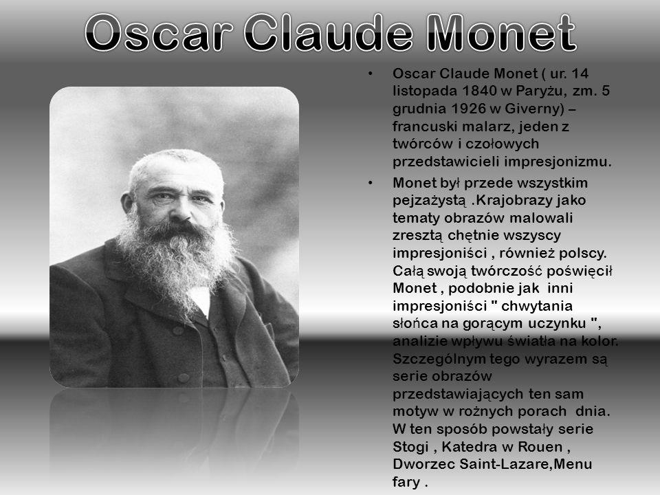 Oscar Claude Monet ( ur.14 listopada 1840 w Pary ż u, zm.