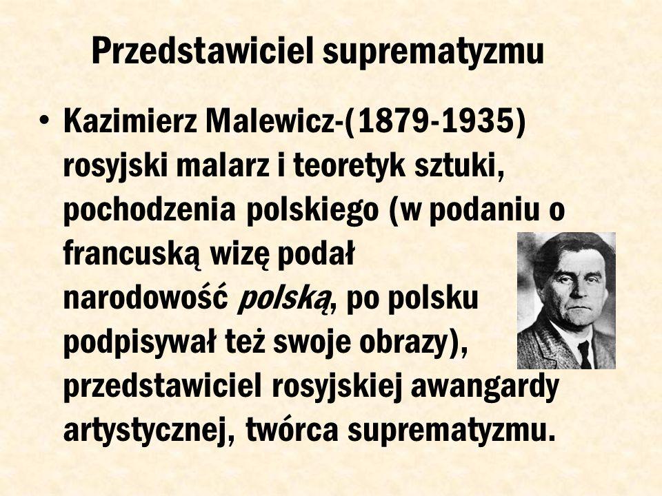 Suprematyzm Suprematyzm- kierunek w sztuce abstrakcyjnej stworzony przez rosyjskiego malarza polskiego pochodzenia Kazimierz Malewicza w 1915 roku.
