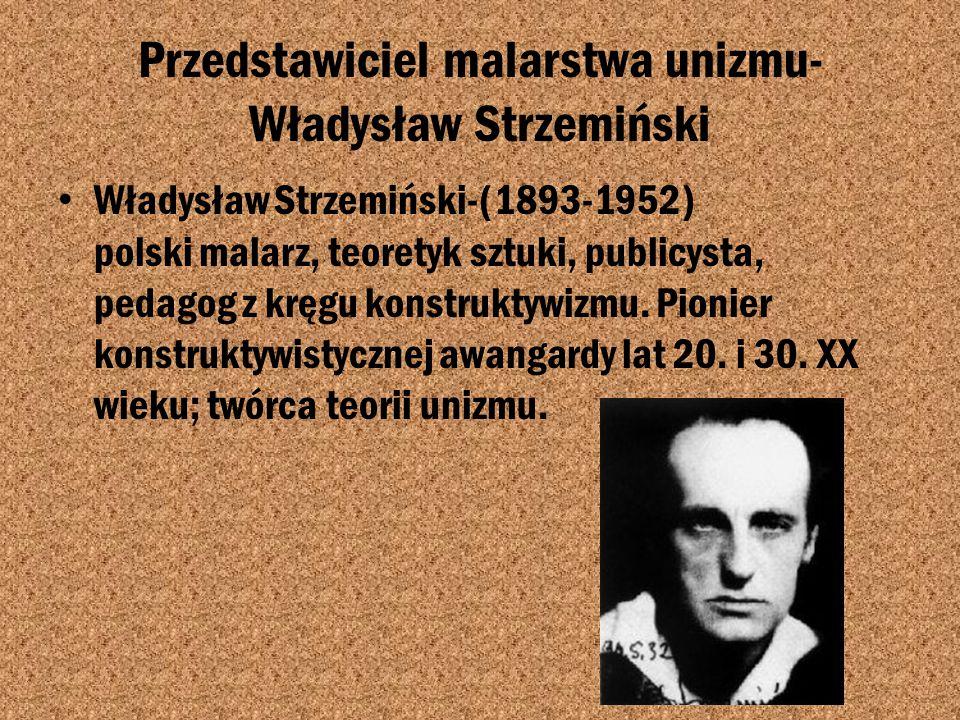 Unizm Unizm-teoria w malarstwie abstrakcyjnym stworzona przez polskiego malarza Władysława Strzemińskiego w latach 1923-1928, poparta tylko kilkunasto