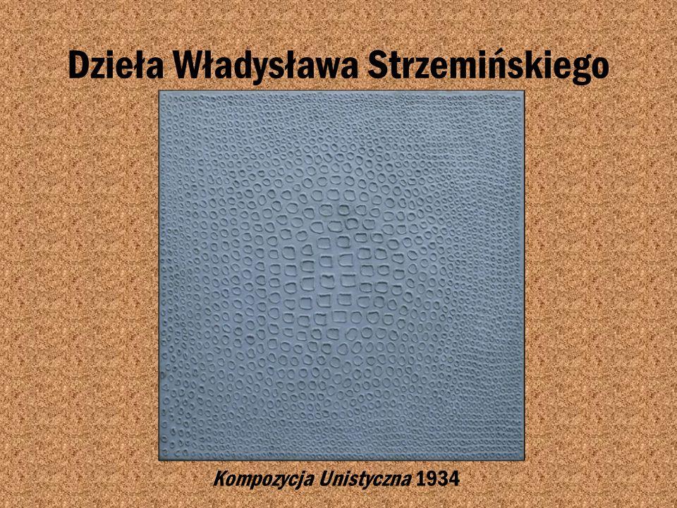 Przedstawiciel malarstwa unizmu- Władysław Strzemiński Władysław Strzemiński-(1893-1952) polski malarz, teoretyk sztuki, publicysta, pedagog z kręgu k