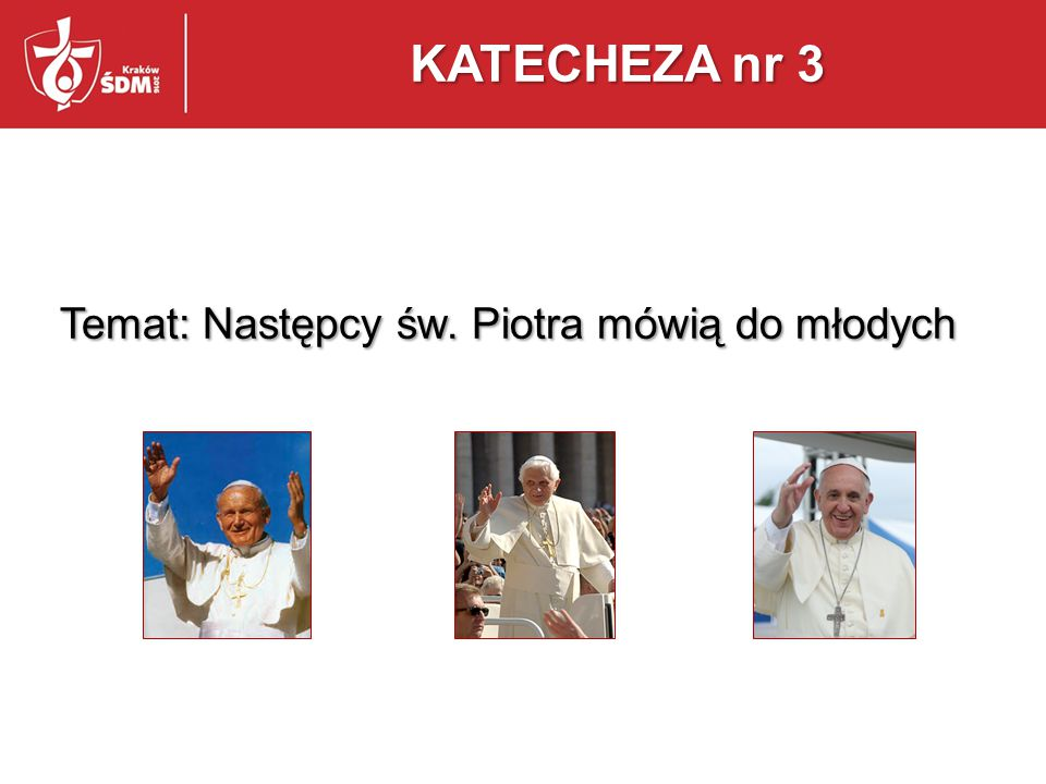 Temat: Następcy św. Piotra mówią do młodych KATECHEZA nr 3