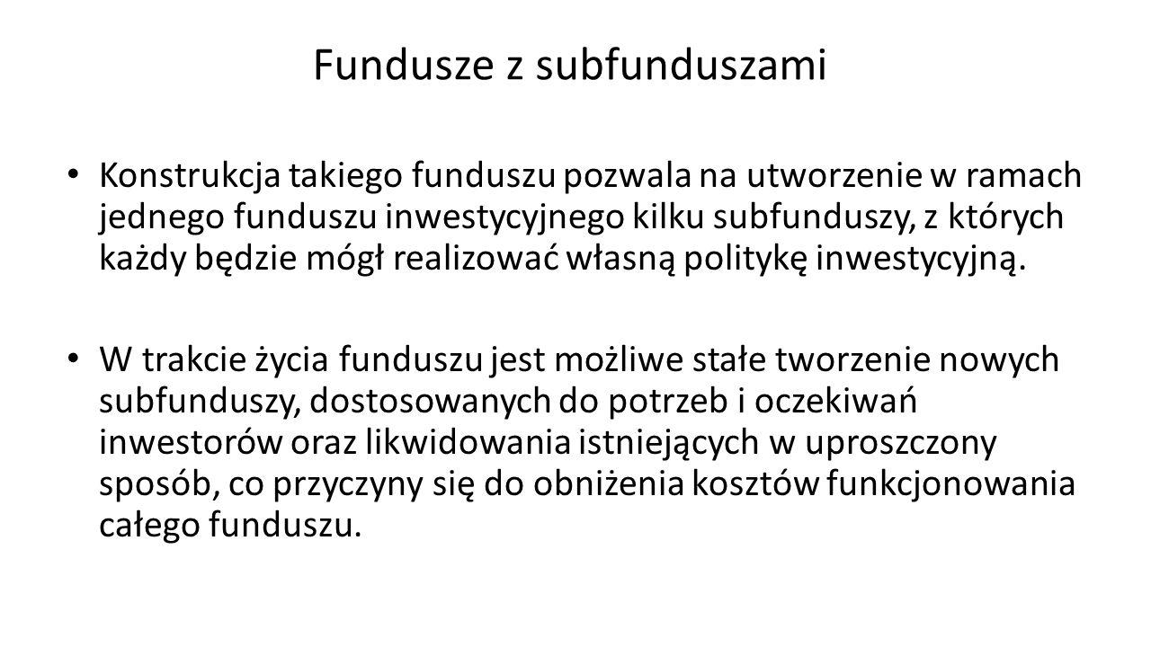 Fundusze z subfunduszami Konstrukcja takiego funduszu pozwala na utworzenie w ramach jednego funduszu inwestycyjnego kilku subfunduszy, z których każd