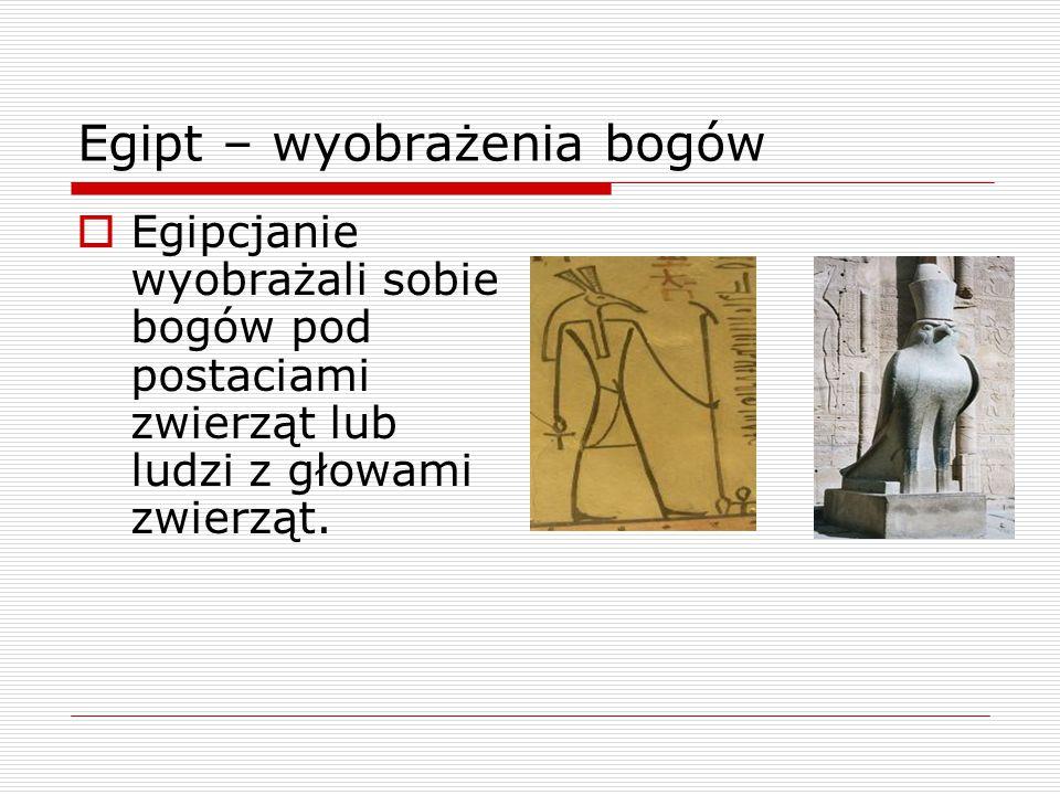 Egipt – wyobrażenia bogów  Egipcjanie wyobrażali sobie bogów pod postaciami zwierząt lub ludzi z głowami zwierząt.