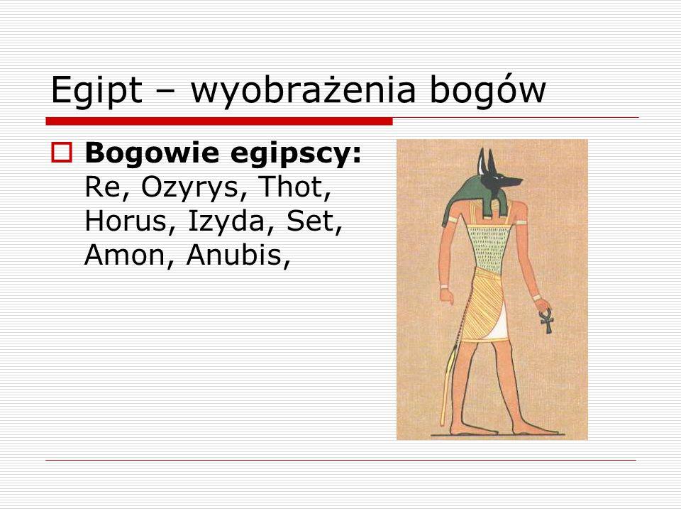  Bogowie egipscy: Re, Ozyrys, Thot, Horus, Izyda, Set, Amon, Anubis,