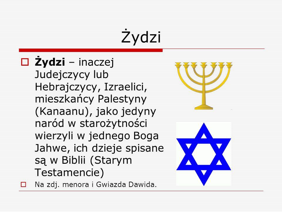 Żydzi  Żydzi – inaczej Judejczycy lub Hebrajczycy, Izraelici, mieszkańcy Palestyny (Kanaanu), jako jedyny naród w starożytności wierzyli w jednego Bo