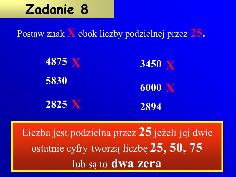 Podkreśl czerwoną linią liczby podzielne przez 100. 7890 5321 45600 698000 14001 10 Zadanie 7 Liczba jest podzielna przez 100 jeżeli jej dwie ostatnie