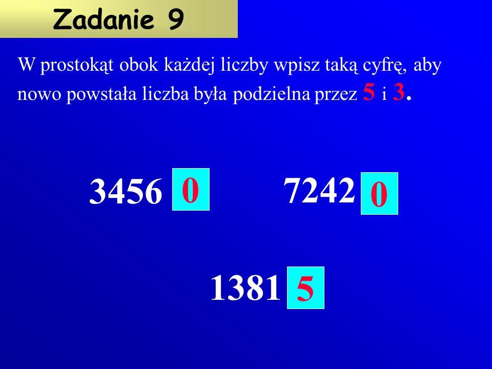 Postaw znak X obok liczby podzielnej przez 25. 4875 2825 5830 3450 2894 6000 Zadanie 8 X X X X Liczba jest podzielna przez 25 jeżeli jej dwie ostatnie