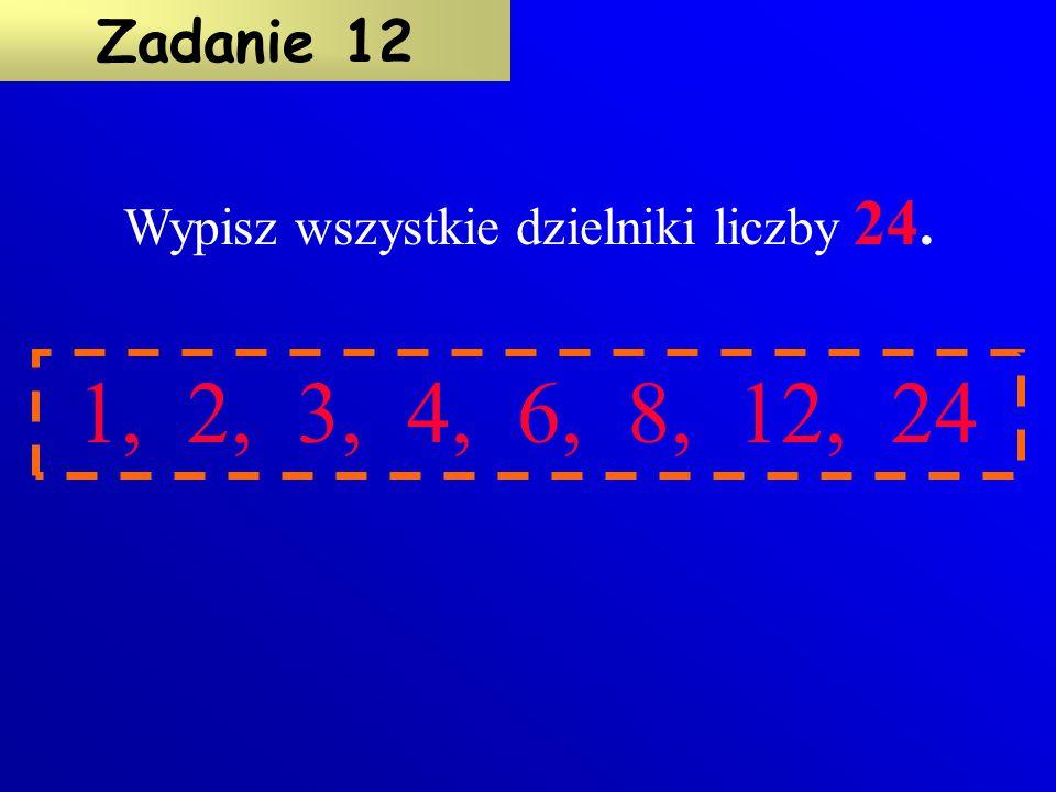 Otocz czerwonym okręgiem liczby, które są wielokrotnościami 6 (sześciu). 36 23 48 54 15 60 6670 Zadanie 11