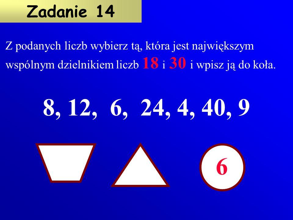 24 Z podanych liczb wybierz tą, która jest najmniejszą wspólną wielokrotnością liczb 12 i 8, a następnie wpisz ją do trójkąta. Zadanie 13 8, 12, 16, 2