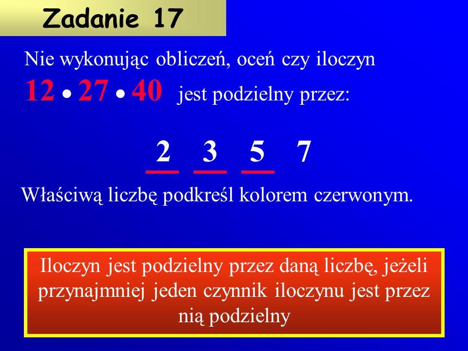 Nie wykonując dodawania oceń, wpisując tak lub nie czy suma:  27 + 36 + 45 + 72 jest podzielna przez 3  5 + 40 + 55 + 60 jest podzielna przez 5  21