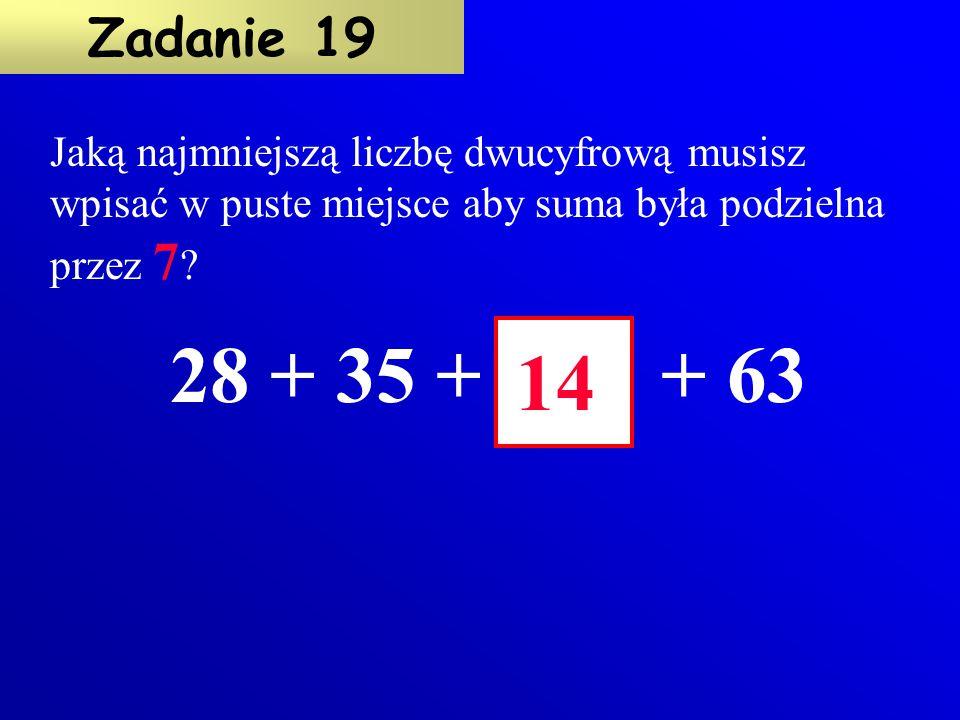 W puste miejsce wpisz najmniejszą możliwą liczbę, aby iloczyn był podzielny przez 7. 24  38   5 Zadanie 18 7
