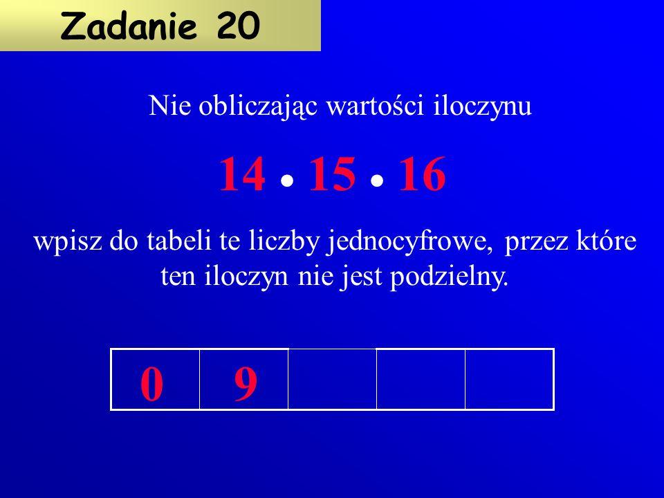 Jaką najmniejszą liczbę dwucyfrową musisz wpisać w puste miejsce aby suma była podzielna przez 7 ? 28 + 35 + + 63 Zadanie 19 14