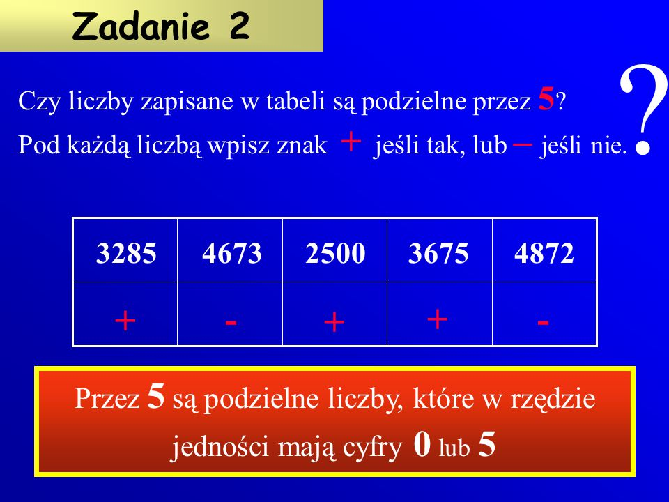Przez 2 są podzielne liczby, które w rzędzie jedności mają cyfry: 0, 2, 4, 6 lub 8 TNTNT Zadanie 1 Czy liczby zapisane w tabeli są podzielne przez 2 ?