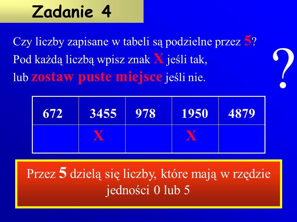 0 1 0 11 Czy liczby zapisane w tabeli są podzielne przez 10 ? Pod każdą liczbą wpisz cyfrę 1 jeśli tak, lub 0 jeśli nie. 678528403821480010 Zadanie 3