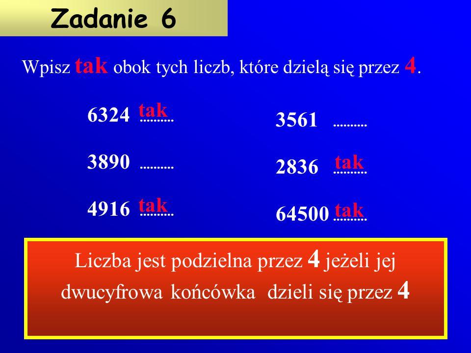 tak Wpisz tak obok liczb, które dzielą się przez 3. 387.......... 12492.......... 45091.......... 79551.......... Zadanie 5 Przez 3 dzielą się liczby,