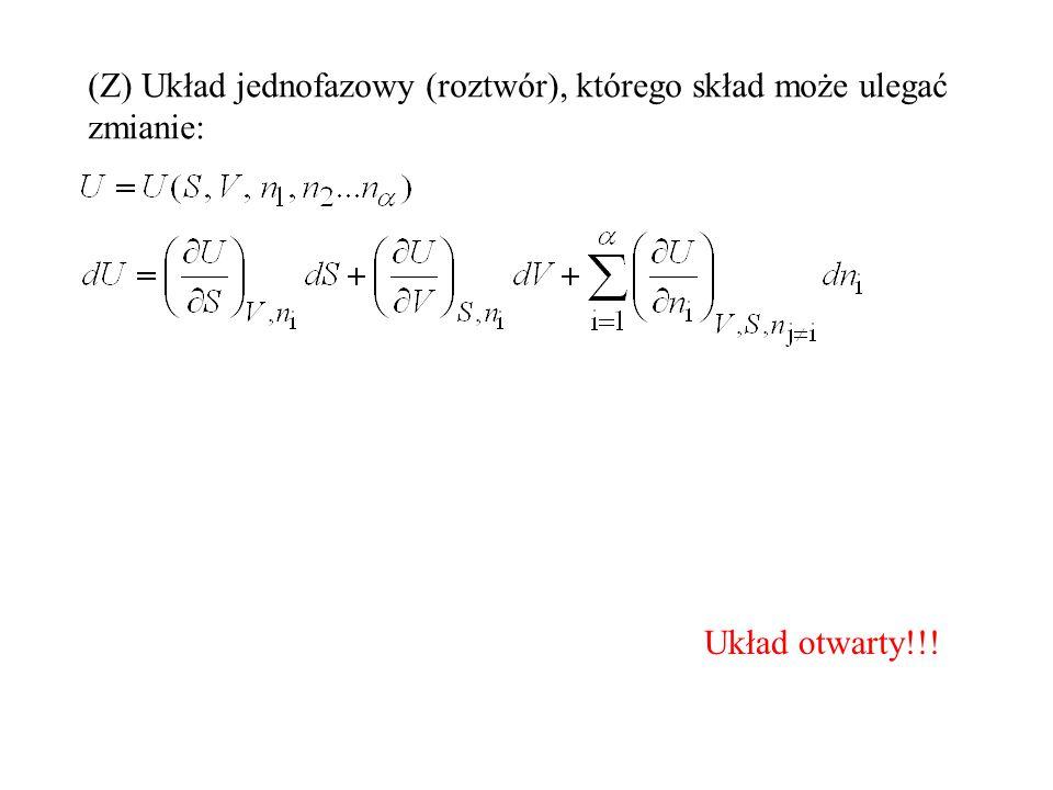 (Z) Układ jednofazowy (roztwór), którego skład może ulegać zmianie: Układ otwarty!!!