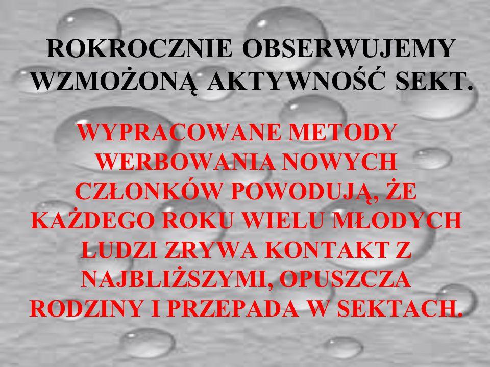 W POLSCE DZIAŁA PONAD 300 SEKT. Rocznie polska policja notuje ok.. 10 tys. przypadków zaginięć. W większości chodzi o ludzi młodych. Ostatnio także w