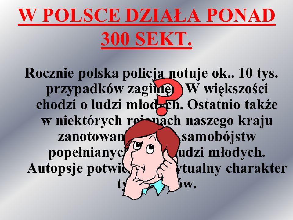 W POLSCE DZIAŁA PONAD 300 SEKT.Rocznie polska policja notuje ok..