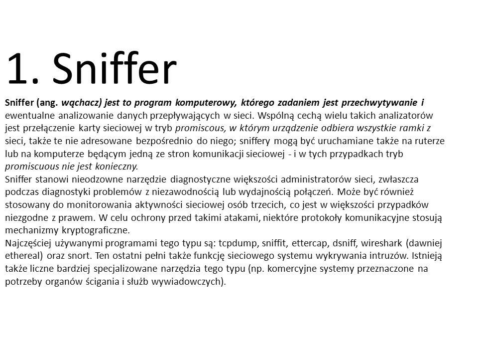 1. Sniffer Sniffer (ang. wąchacz) jest to program komputerowy, którego zadaniem jest przechwytywanie i ewentualne analizowanie danych przepływających