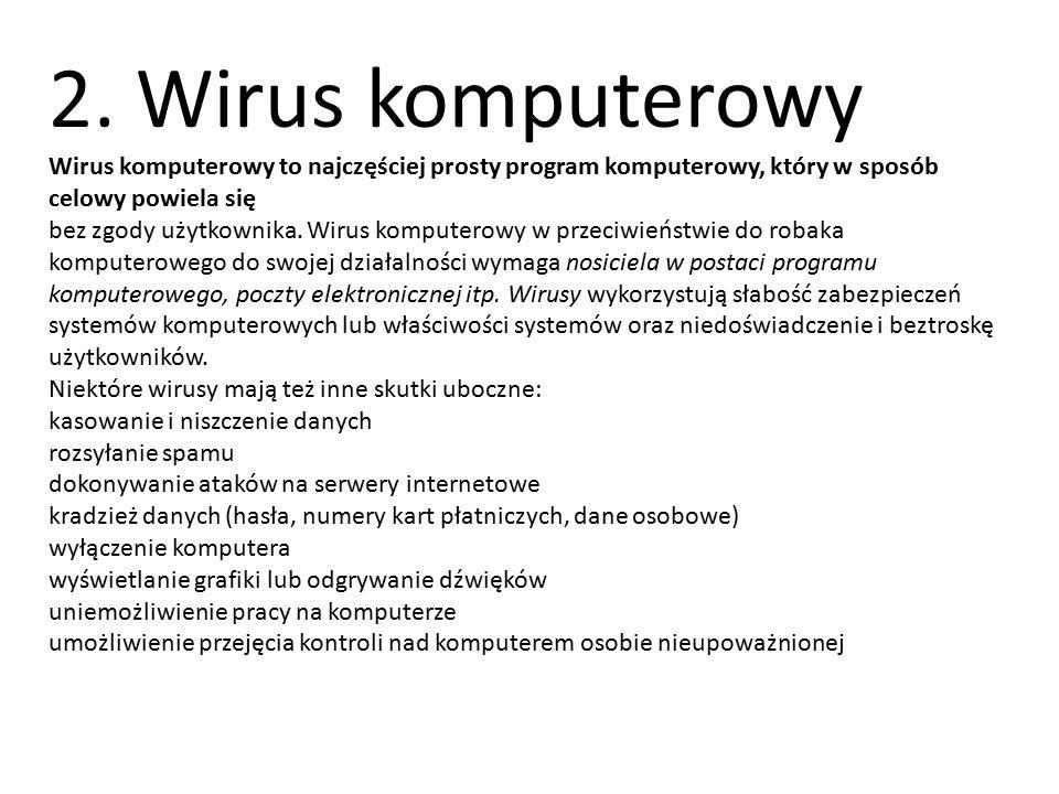 2. Wirus komputerowy Wirus komputerowy to najczęściej prosty program komputerowy, który w sposób celowy powiela się bez zgody użytkownika. Wirus kompu
