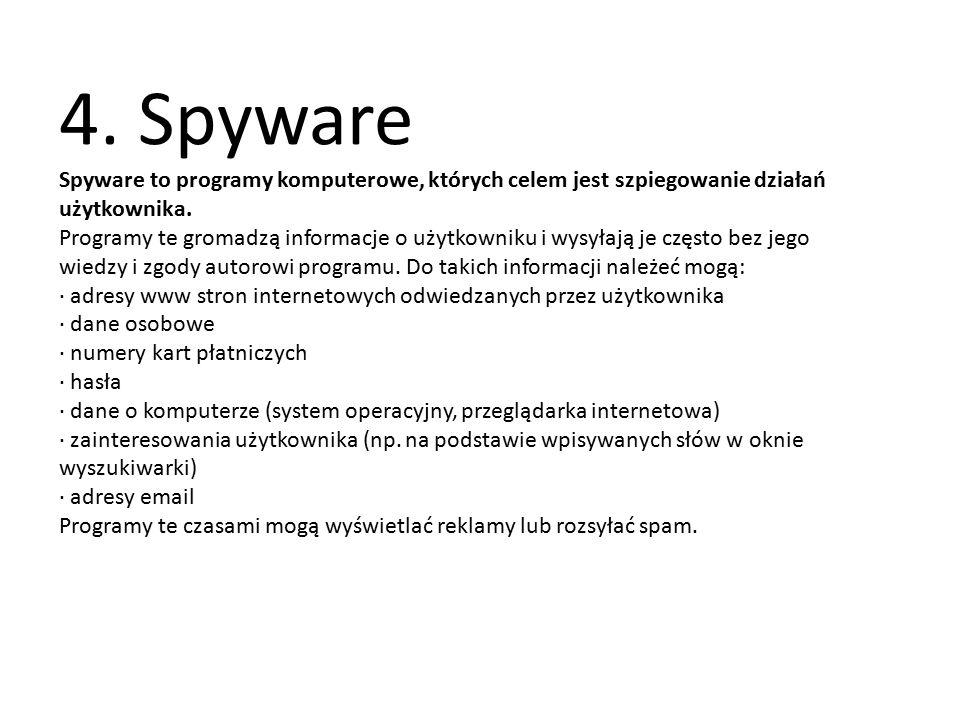 4. Spyware Spyware to programy komputerowe, których celem jest szpiegowanie działań użytkownika. Programy te gromadzą informacje o użytkowniku i wysył