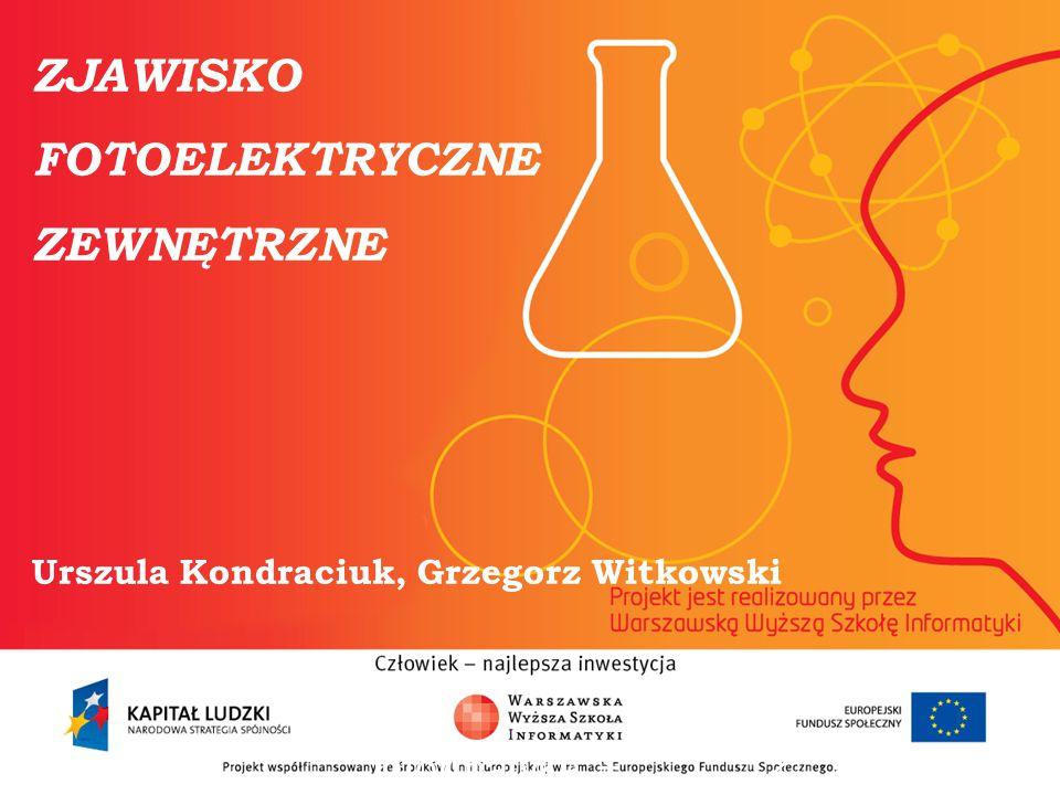 ZJAWISKO FOTOELEKTRYCZNE ZEWNĘTRZNE Urszula Kondraciuk, Grzegorz Witkowski informatyka + 2