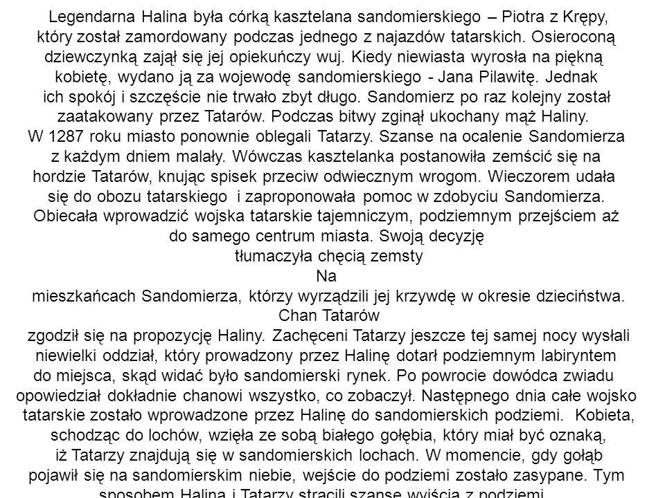 Legendarna Halina była córką kasztelana sandomierskiego – Piotra z Krępy, który został zamordowany podczas jednego z najazdów tatarskich.