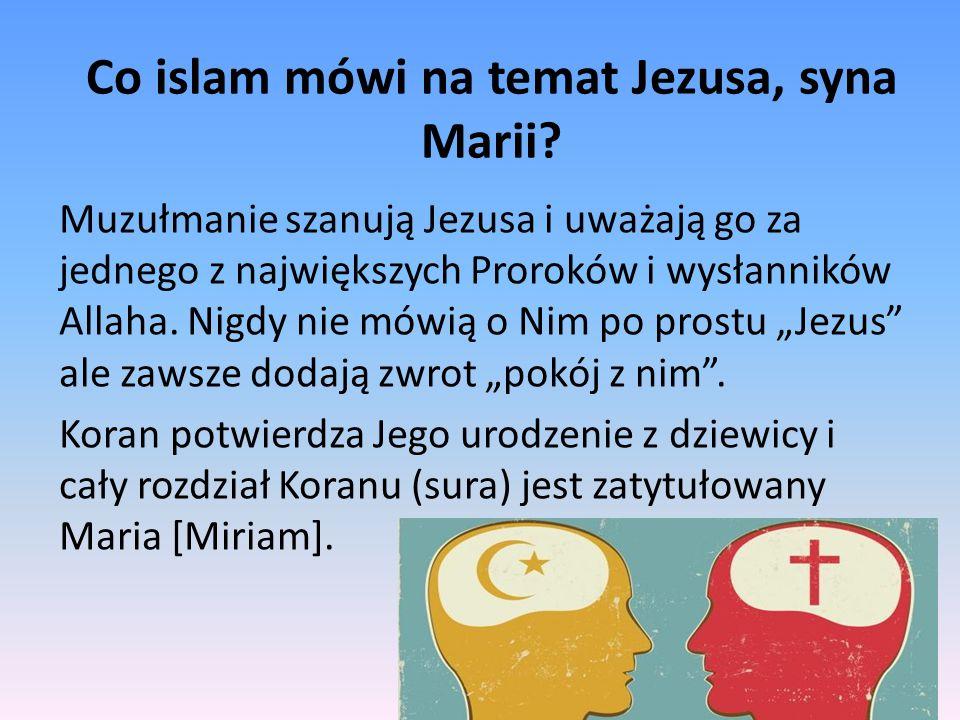 Co islam mówi na temat Jezusa, syna Marii? Muzułmanie szanują Jezusa i uważają go za jednego z największych Proroków i wysłanników Allaha. Nigdy nie m