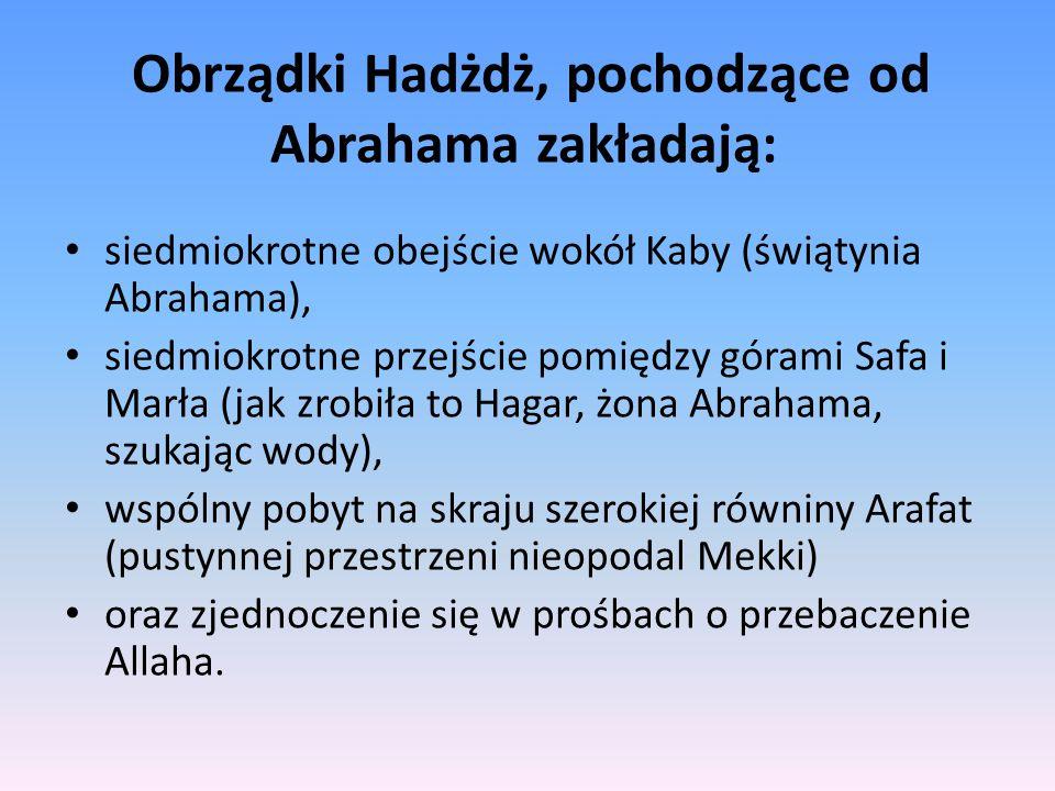 Obrządki Hadżdż, pochodzące od Abrahama zakładają: siedmiokrotne obejście wokół Kaby (świątynia Abrahama), siedmiokrotne przejście pomiędzy górami Saf