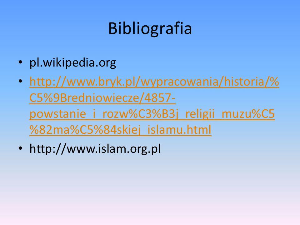Bibliografia pl.wikipedia.org http://www.bryk.pl/wypracowania/historia/% C5%9Bredniowiecze/4857- powstanie_i_rozw%C3%B3j_religii_muzu%C5 %82ma%C5%84sk